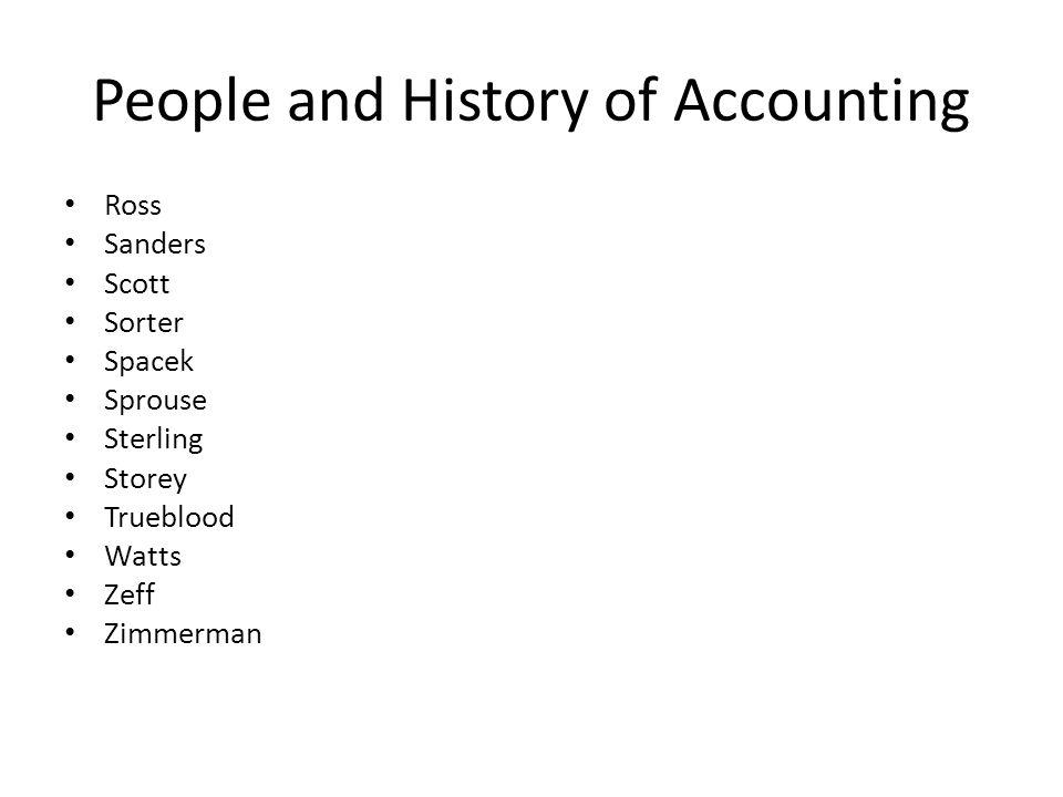 People and History of Accounting Ross Sanders Scott Sorter Spacek Sprouse Sterling Storey Trueblood Watts Zeff Zimmerman
