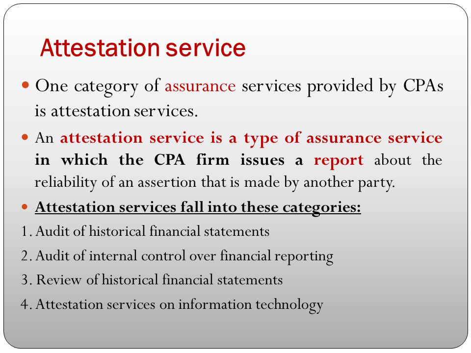 Attestation service One category of assurance services provided by CPAs is attestation services.