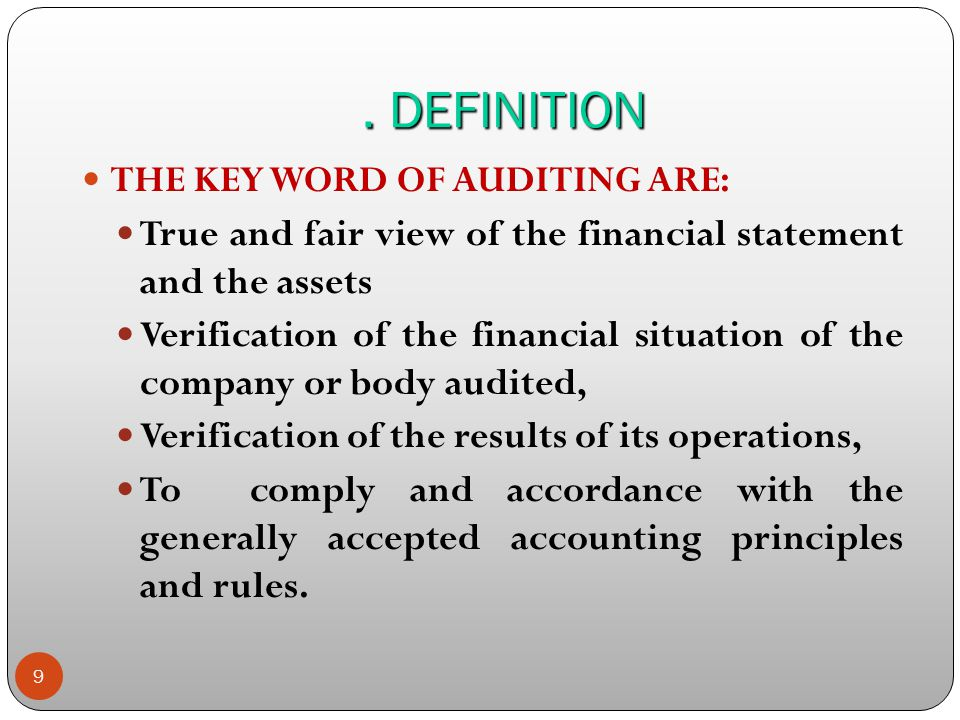 9. DEFINITION THE KEY WORD OF AUDITING ARE: True and fair view of the financial statement and the assets Verification of the financial situation of th