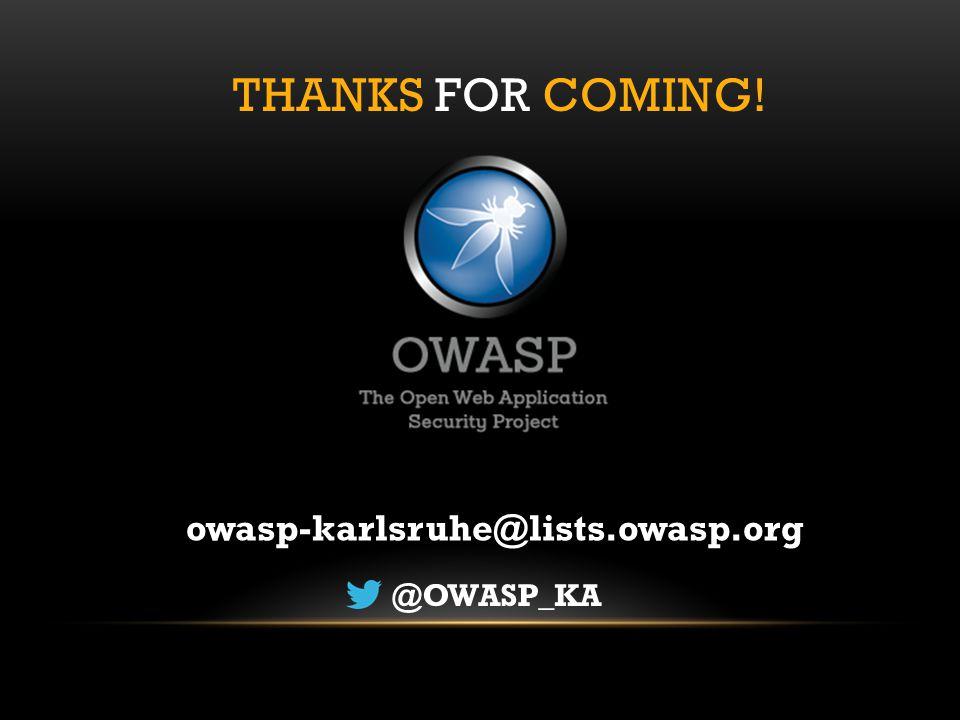 THANKS FOR COMING! owasp-karlsruhe@lists.owasp.org @OWASP_KA