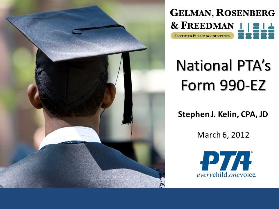 National PTA's Form 990-EZ Stephen J. Kelin, CPA, JD March 6, 2012
