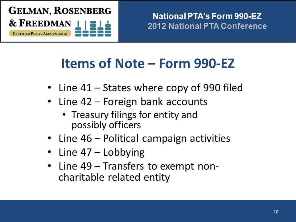 National PTA's Form 990-EZ 2012 National PTA Conference Items of Note – Form 990-EZ Line 41 – States where copy of 990 filed Line 42 – Foreign bank ac