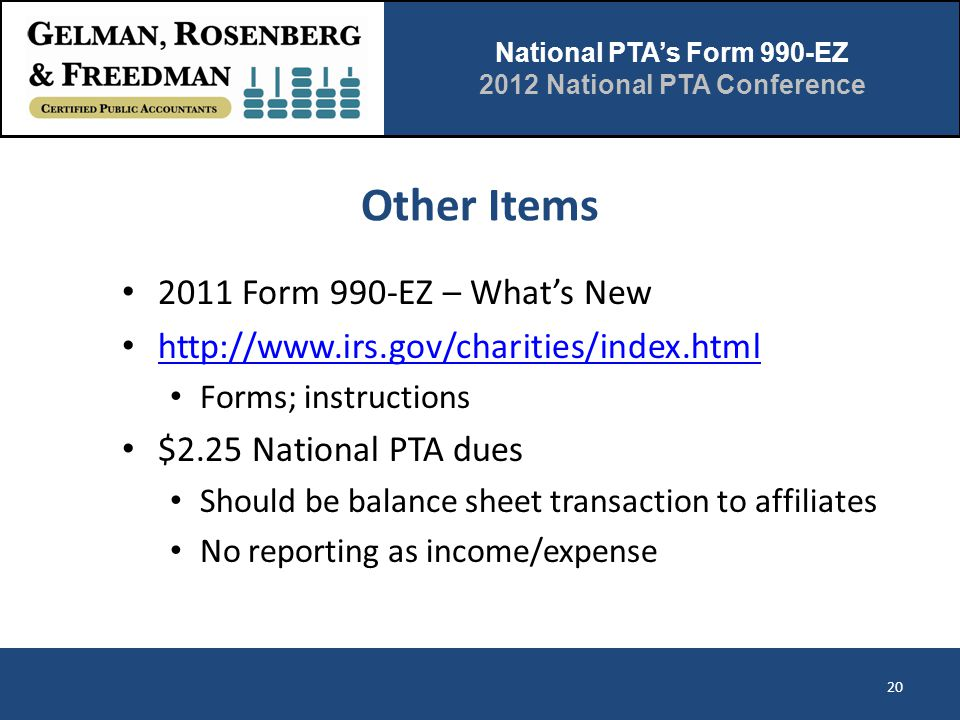 National PTA's Form 990-EZ 2012 National PTA Conference Other Items 2011 Form 990-EZ – What's New http://www.irs.gov/charities/index.html Forms; instr