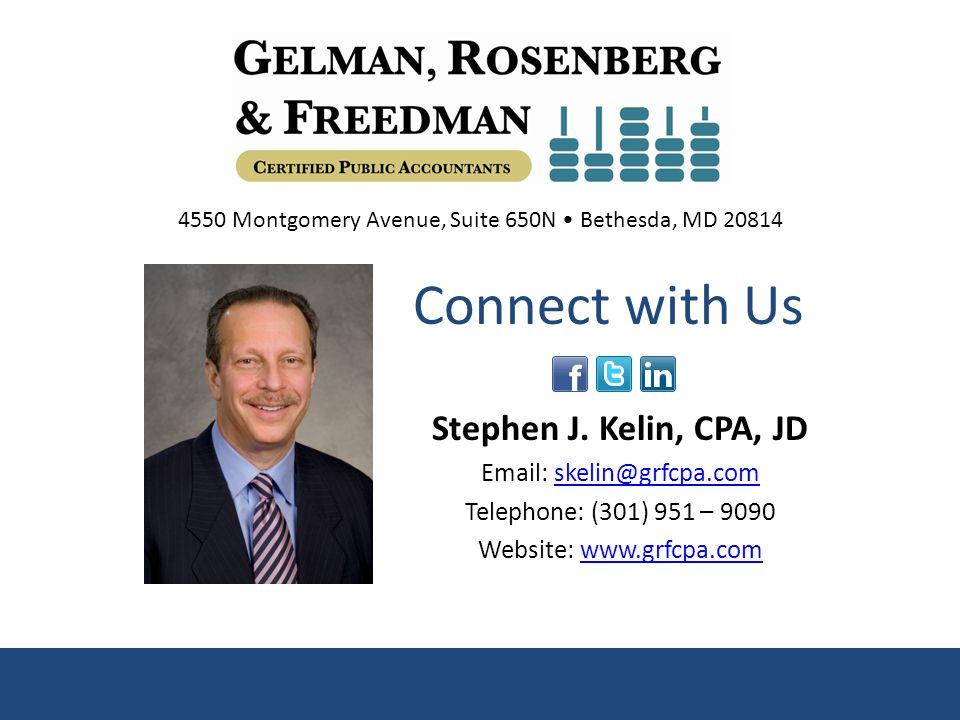 Stephen J. Kelin, CPA, JD Email: skelin@grfcpa.comskelin@grfcpa.com Telephone: (301) 951 – 9090 Website: www.grfcpa.comwww.grfcpa.com Connect with Us