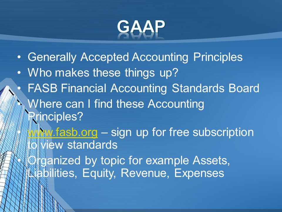 Generally Accepted Accounting Principles Who makes these things up.