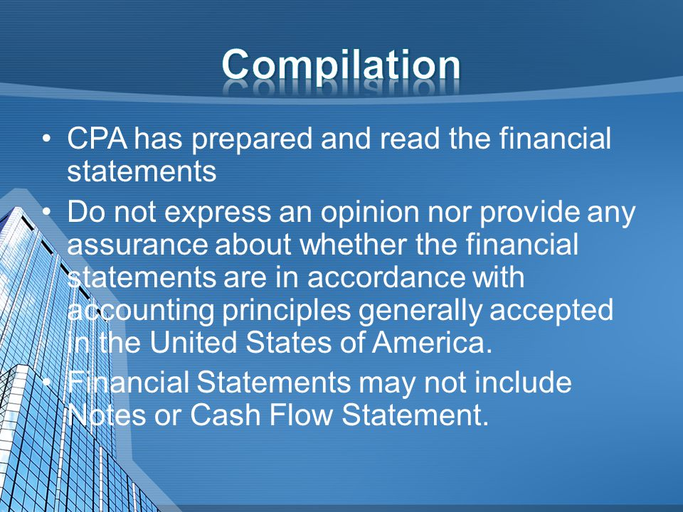 CPA has prepared and read the financial statements Do not express an opinion nor provide any assurance about whether the financial statements are in accordance with accounting principles generally accepted in the United States of America.
