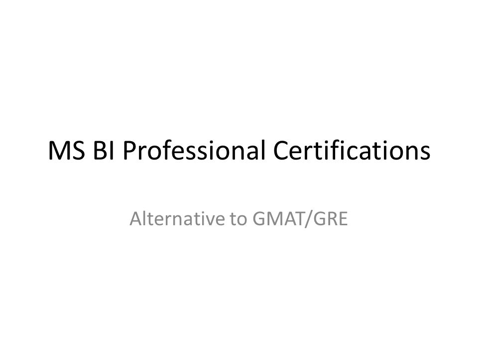 MS BI Professional Certifications Alternative to GMAT/GRE
