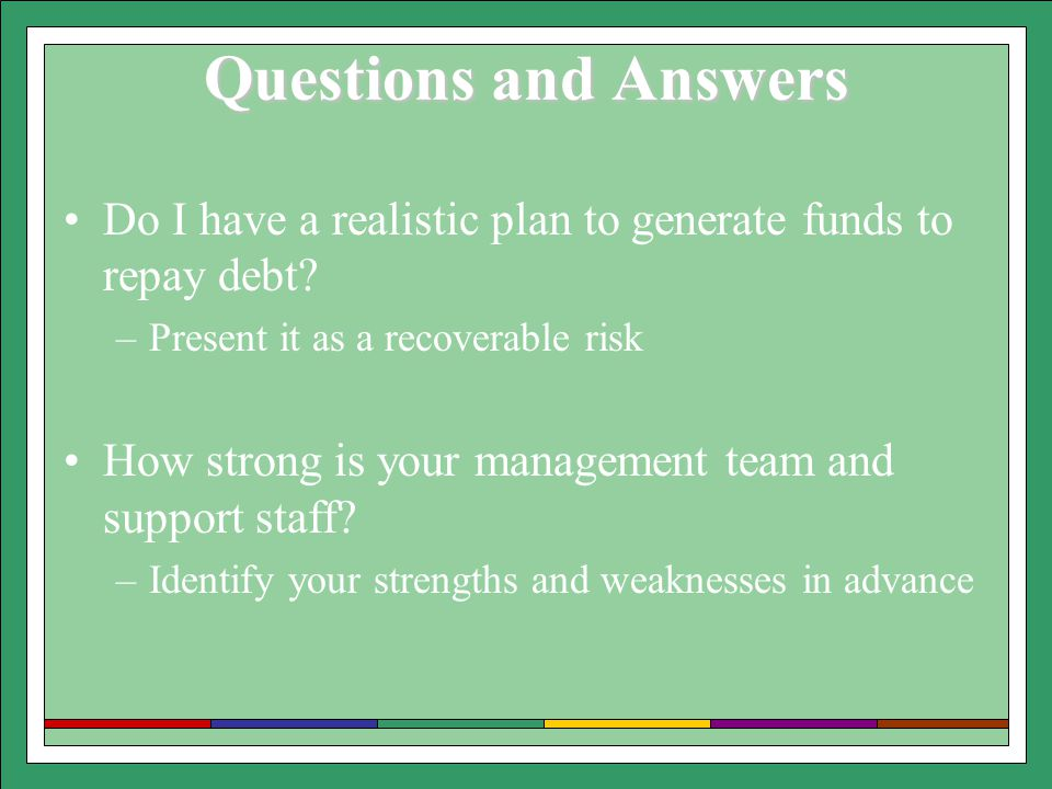 Questions and Answers Do I have a realistic plan to generate funds to repay debt.