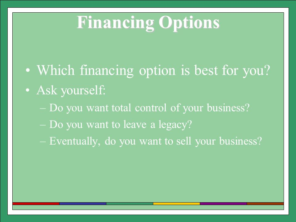 Financing Options Which financing option is best for you.