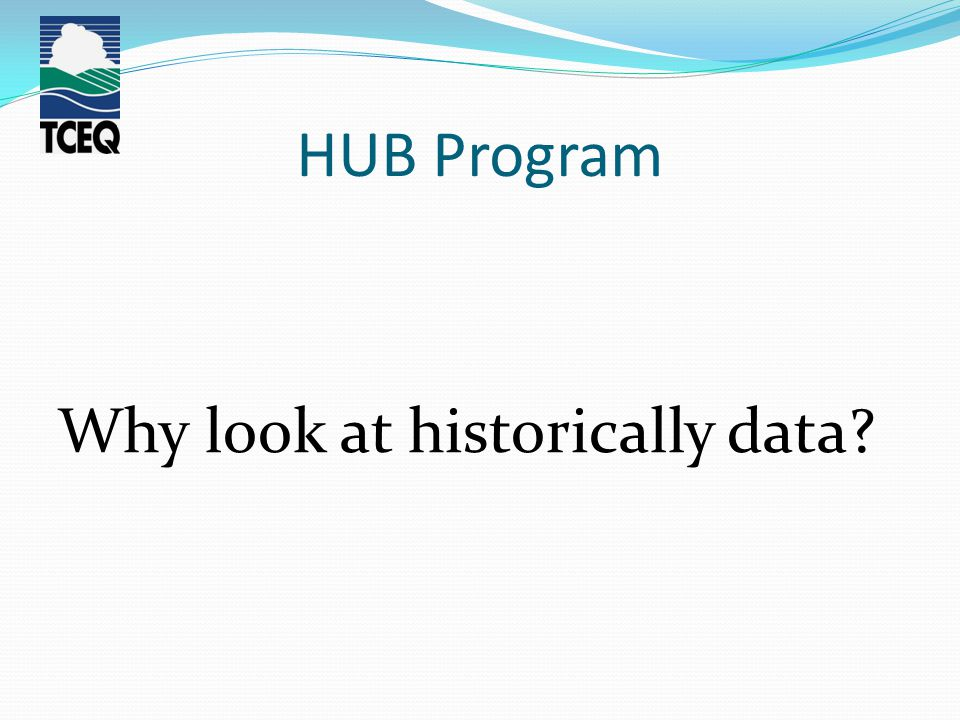 HUB Program Why look at historically data?