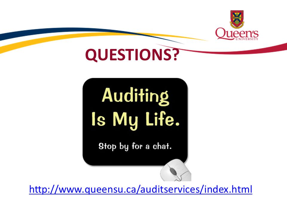http://www.queensu.ca/auditservices/index.html QUESTIONS?