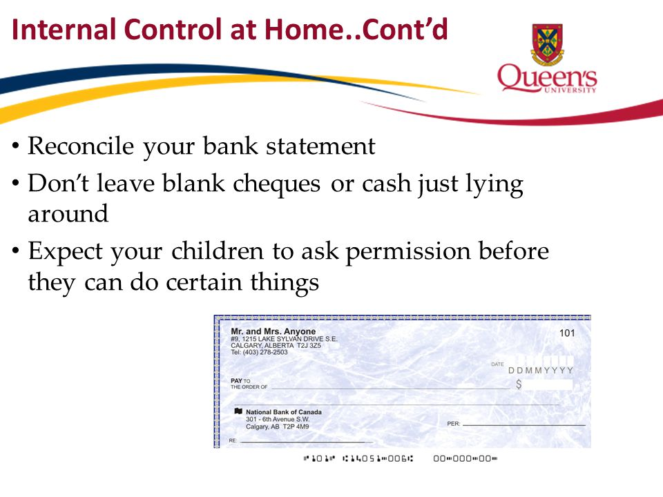 Internal Control at Home..Cont'd Reconcile your bank statement Don't leave blank cheques or cash just lying around Expect your children to ask permiss