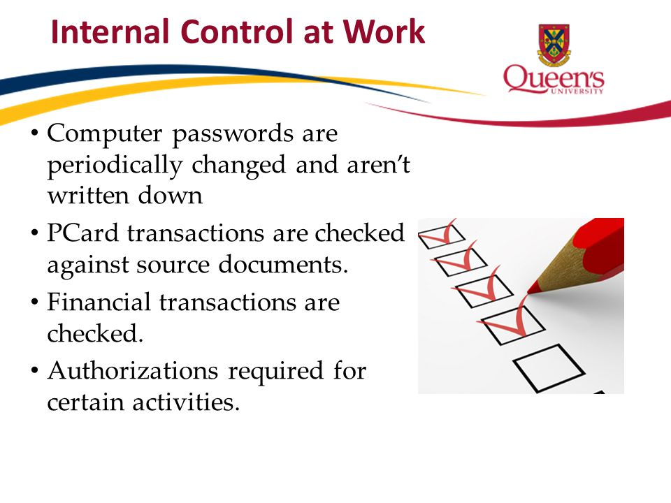 Internal Control at Work Computer passwords are periodically changed and aren't written down PCard transactions are checked against source documents.