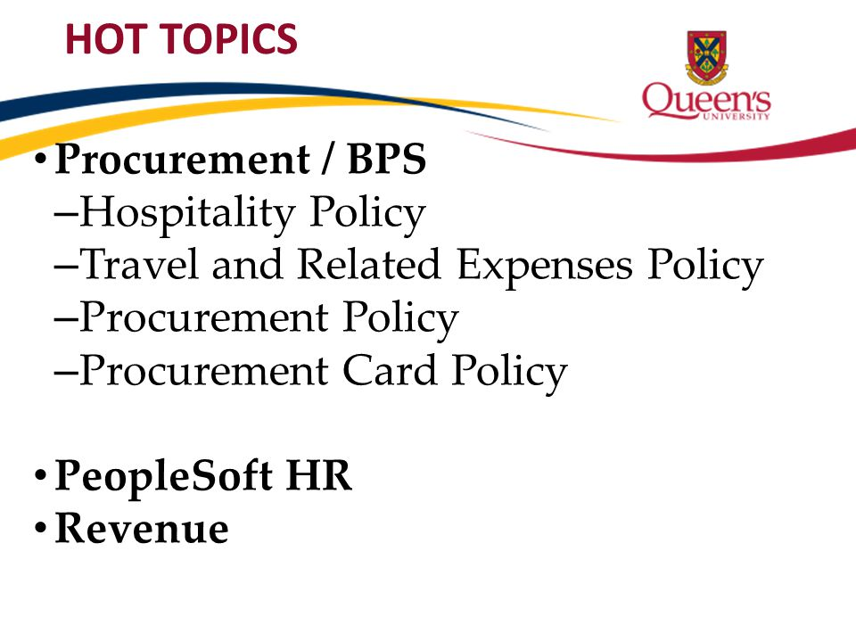 Procurement / BPS – Hospitality Policy – Travel and Related Expenses Policy – Procurement Policy – Procurement Card Policy PeopleSoft HR Revenue