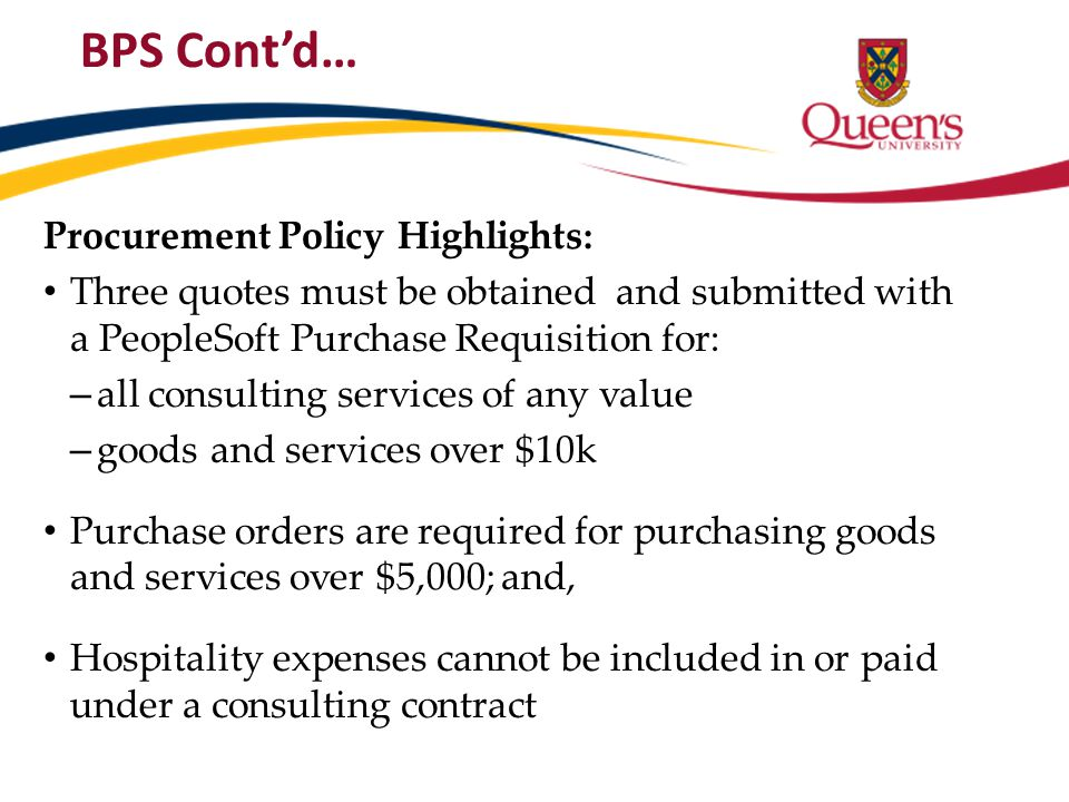 BPS Cont'd… Procurement Policy Highlights: Three quotes must be obtained and submitted with a PeopleSoft Purchase Requisition for: – all consulting se