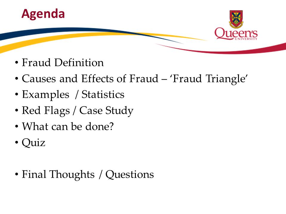 Agenda Fraud Definition Causes and Effects of Fraud – 'Fraud Triangle' Examples / Statistics Red Flags / Case Study What can be done? Quiz Final Thoug