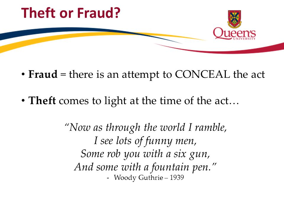 "Theft or Fraud? Fraud = there is an attempt to CONCEAL the act Theft comes to light at the time of the act… ""Now as through the world I ramble, I see"