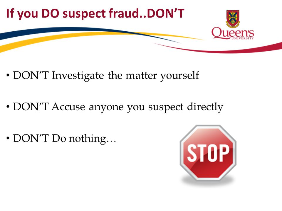 If you DO suspect fraud..DON'T DON'T Investigate the matter yourself DON'T Accuse anyone you suspect directly DON'T Do nothing…