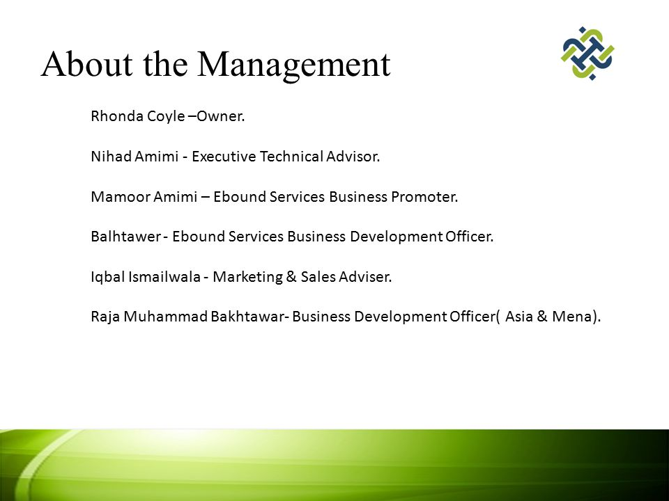 About the Management Rhonda Coyle –Owner. Nihad Amimi - Executive Technical Advisor. Mamoor Amimi – Ebound Services Business Promoter. Balhtawer - Ebo