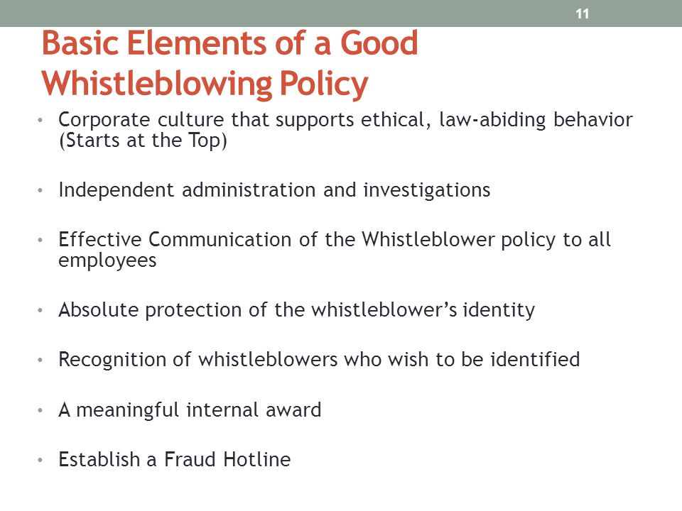 Basic Elements of a Good Whistleblowing Policy Corporate culture that supports ethical, law-abiding behavior (Starts at the Top) Independent administr