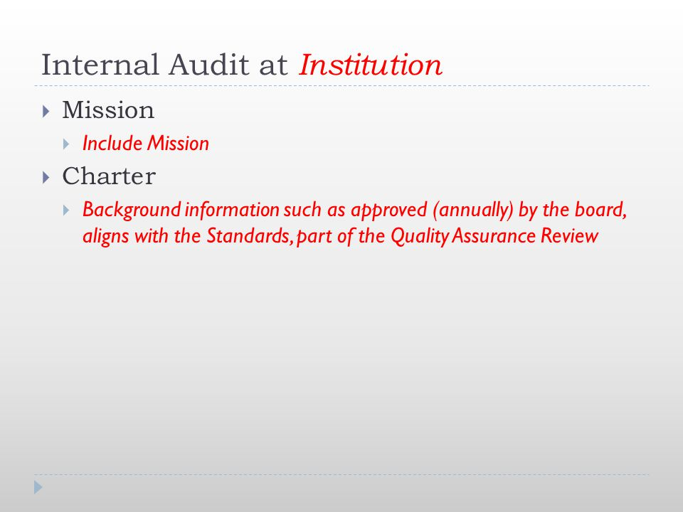 Internal Audit at Institution  Mission  Include Mission  Charter  Background information such as approved (annually) by the board, aligns with the Standards, part of the Quality Assurance Review