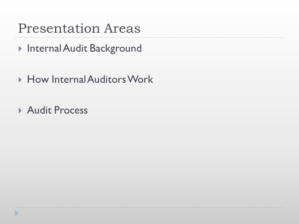 Presentation Areas  Internal Audit Background  How Internal Auditors Work  Audit Process
