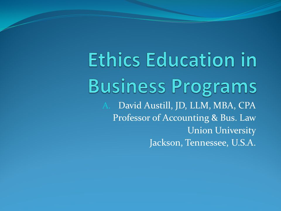 A. David Austill, JD, LLM, MBA, CPA Professor of Accounting & Bus. Law Union University Jackson, Tennessee, U.S.A.