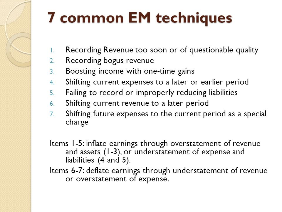 7 common EM techniques 1. Recording Revenue too soon or of questionable quality 2.