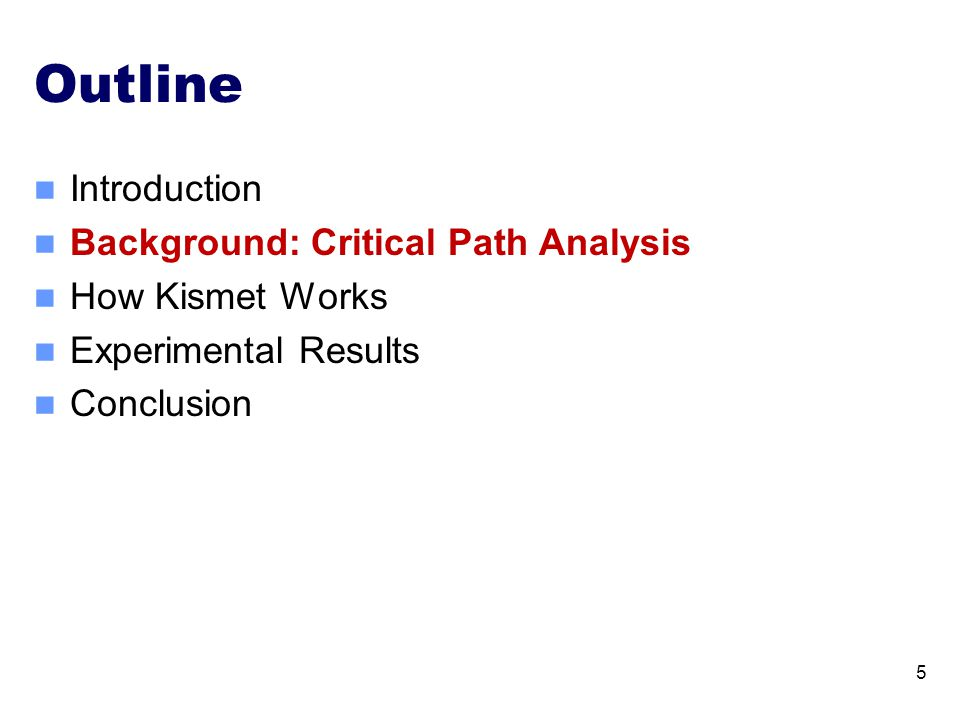 Outline Introduction Background: Critical Path Analysis How Kismet Works Experimental Results Conclusion 5
