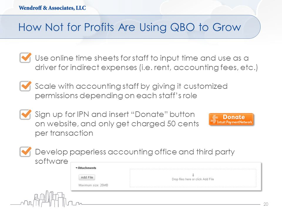 How Not for Profits Are Using QBO to Grow 20 Use online time sheets for staff to input time and use as a driver for indirect expenses (i.e.