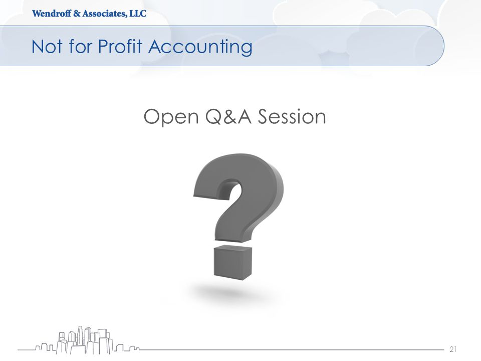 Not for Profit Accounting 21 Open Q&A Session