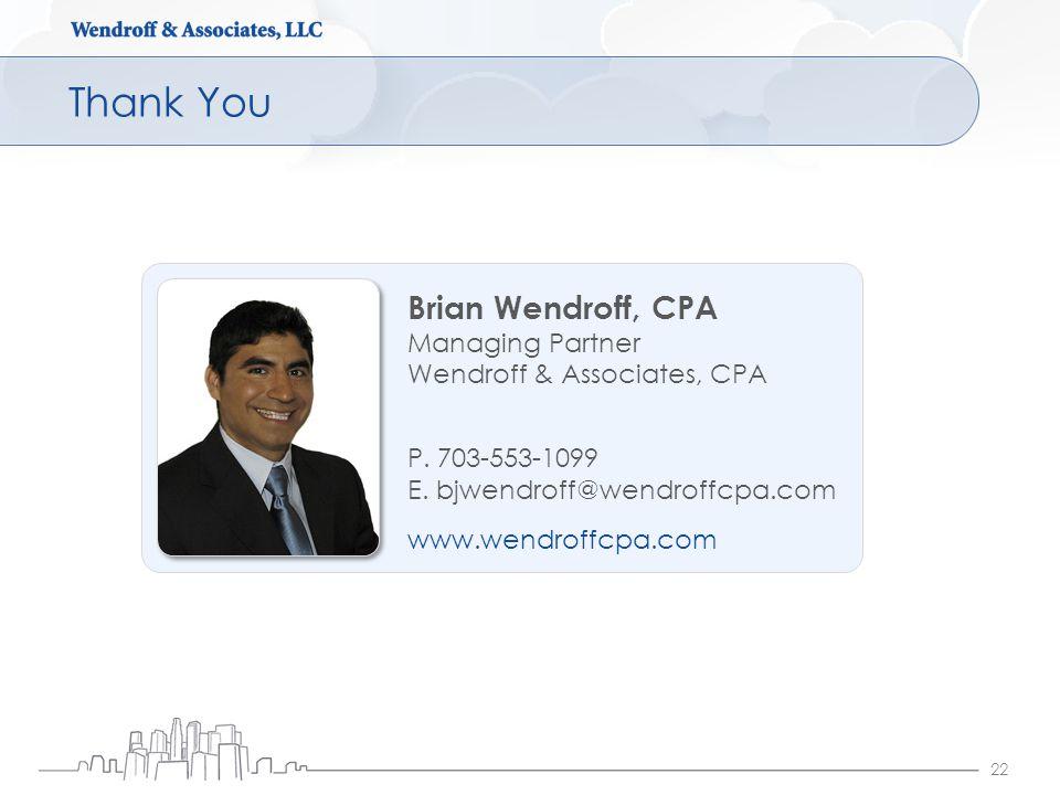 Thank You 22 P. 703-553-1099 E. bjwendroff@wendroffcpa.com www.wendroffcpa.com Brian Wendroff, CPA Managing Partner Wendroff & Associates, CPA