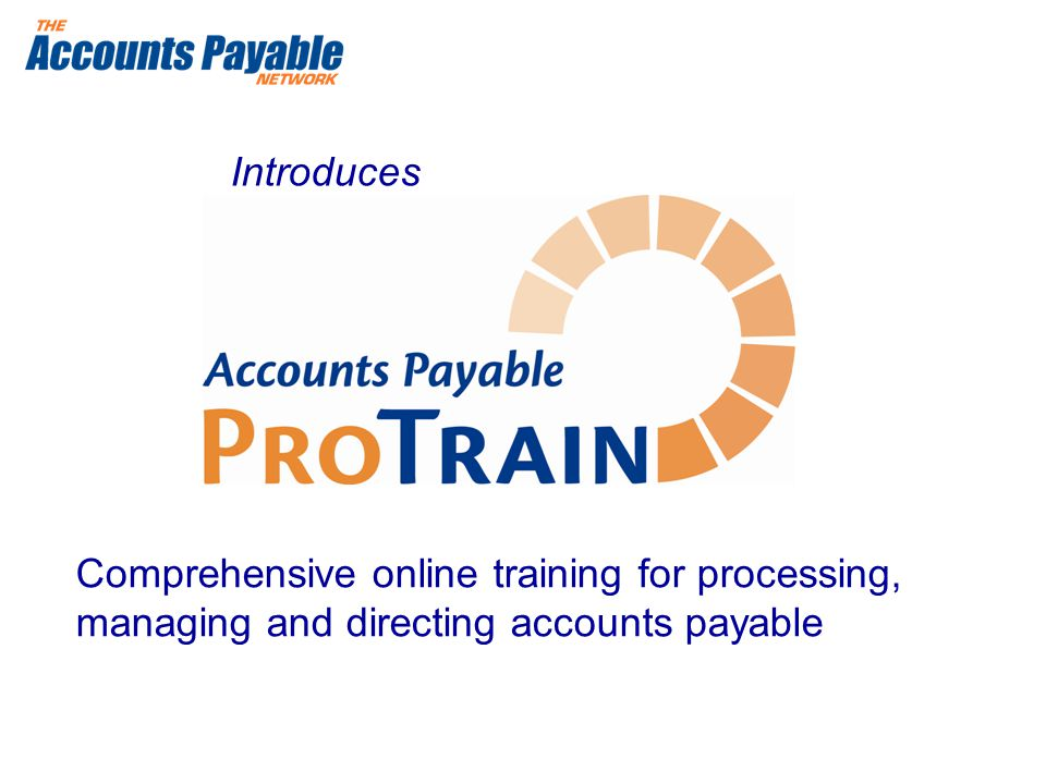 Comprehensive online training for processing, managing and directing accounts payable Introduces