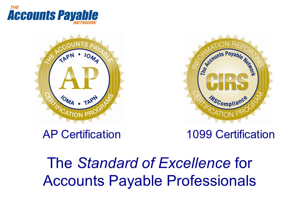 1099 CertificationAP Certification The Standard of Excellence for Accounts Payable Professionals