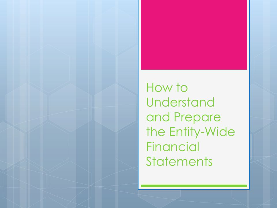 How to Understand and Prepare the Entity-Wide Financial Statements