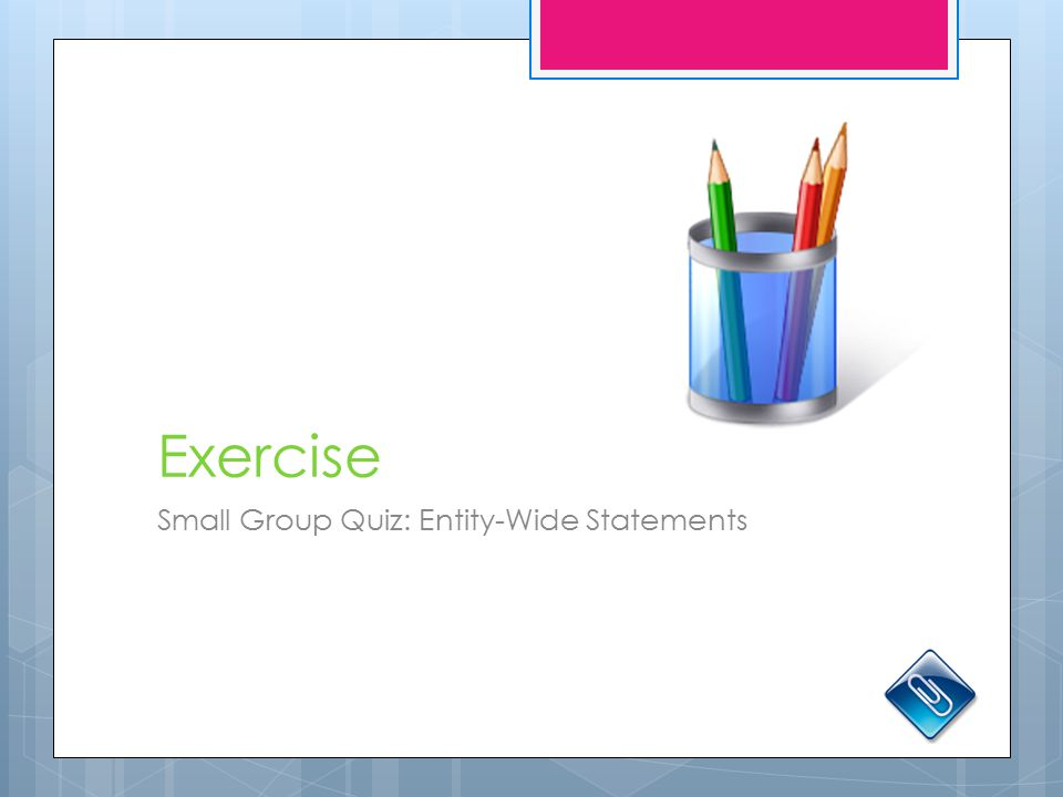 Exercise Small Group Quiz: Entity-Wide Statements