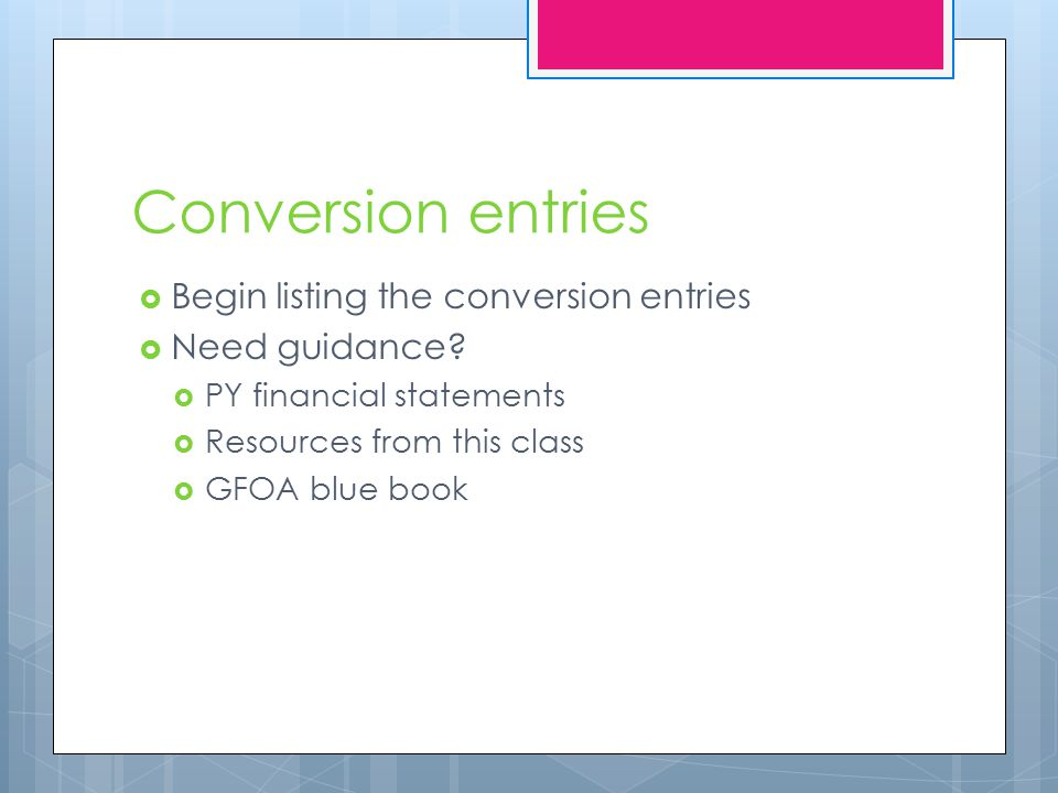 Conversion entries  Begin listing the conversion entries  Need guidance.