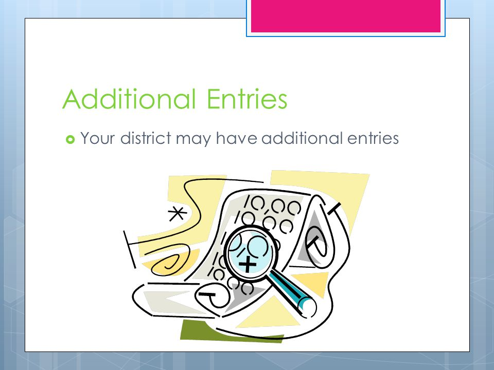 Additional Entries  Your district may have additional entries