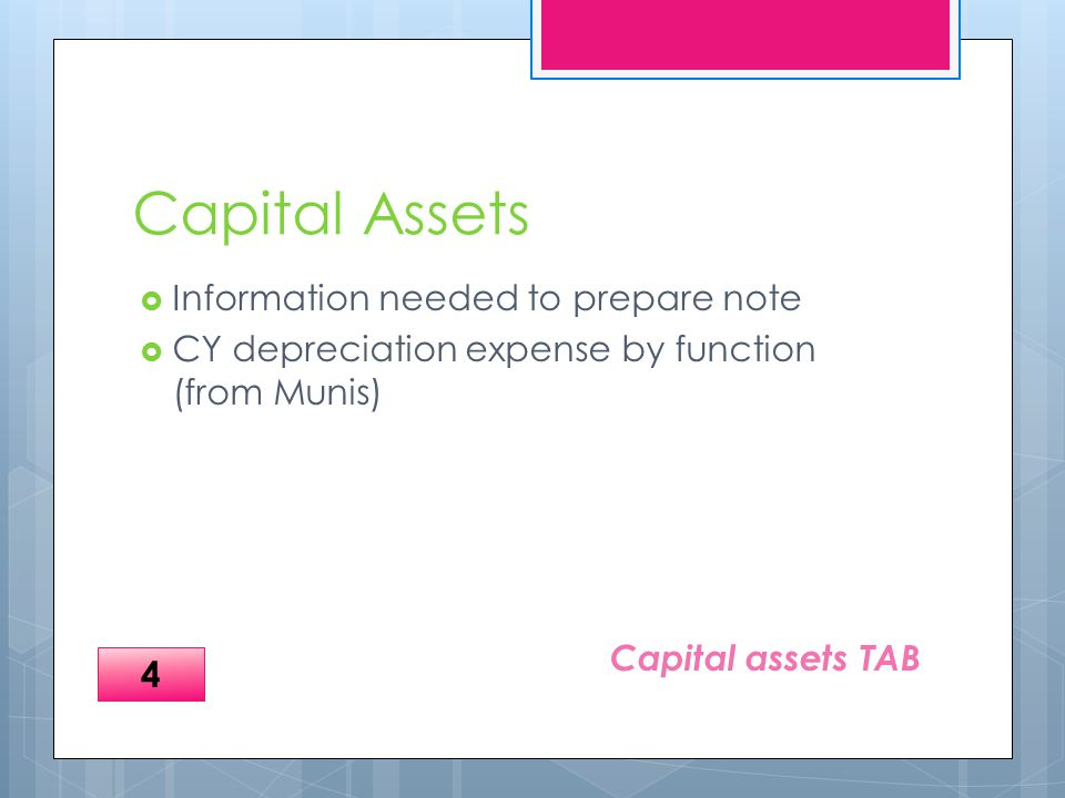 Capital Assets  Information needed to prepare note  CY depreciation expense by function (from Munis) Capital assets TAB 4