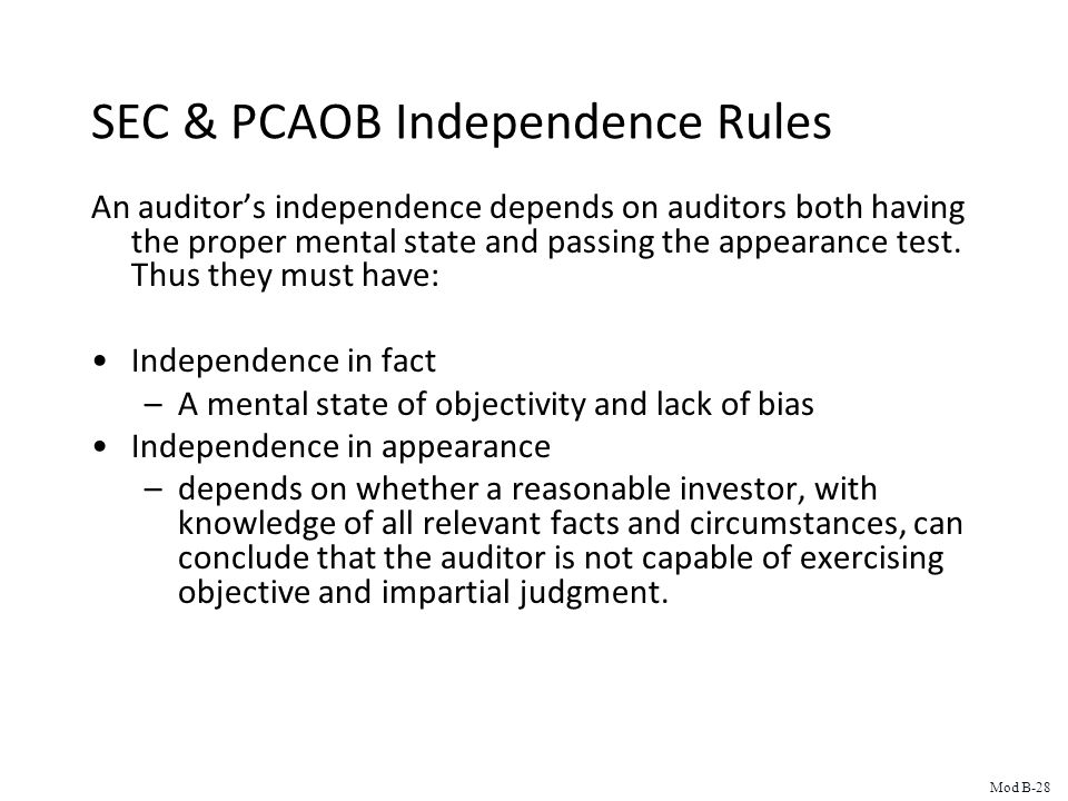 SEC & PCAOB Independence Rules An auditor's independence depends on auditors both having the proper mental state and passing the appearance test.