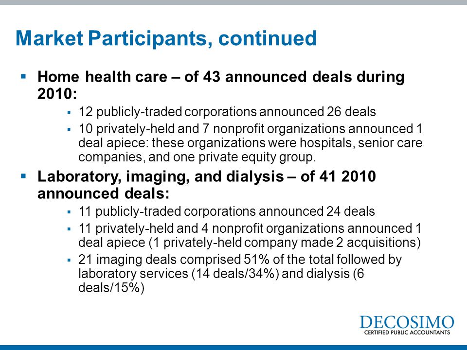  Home health care – of 43 announced deals during 2010:  12 publicly-traded corporations announced 26 deals  10 privately-held and 7 nonprofit organ