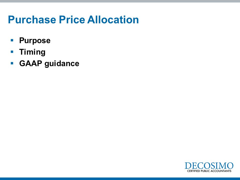  Purpose  Timing  GAAP guidance Purchase Price Allocation
