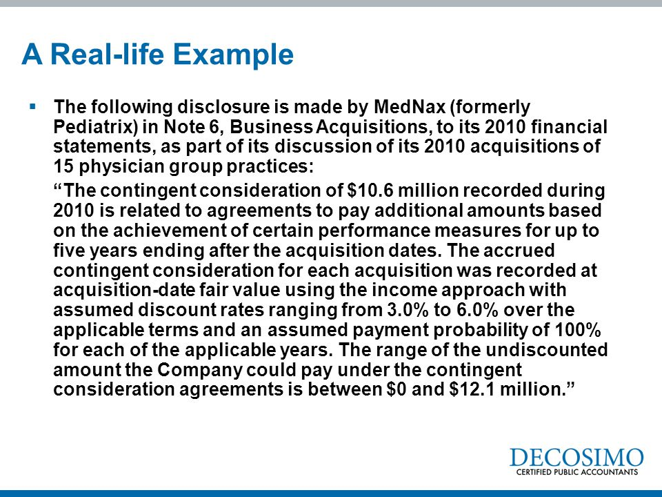  The following disclosure is made by MedNax (formerly Pediatrix) in Note 6, Business Acquisitions, to its 2010 financial statements, as part of its d