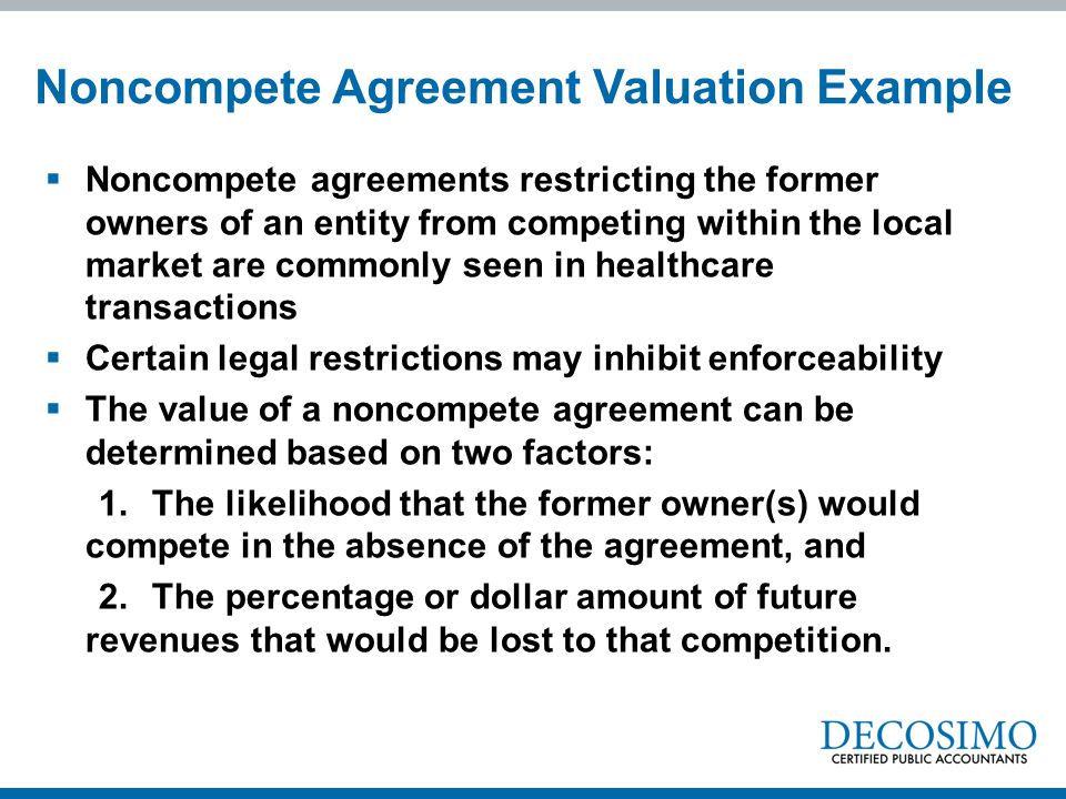  Noncompete agreements restricting the former owners of an entity from competing within the local market are commonly seen in healthcare transactions