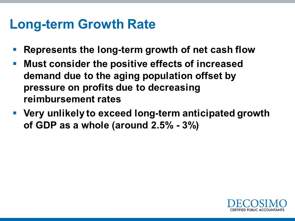  Represents the long-term growth of net cash flow  Must consider the positive effects of increased demand due to the aging population offset by pres