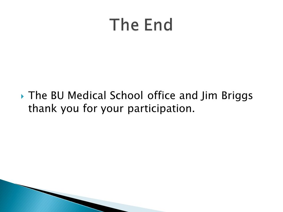  The BU Medical School office and Jim Briggs thank you for your participation.