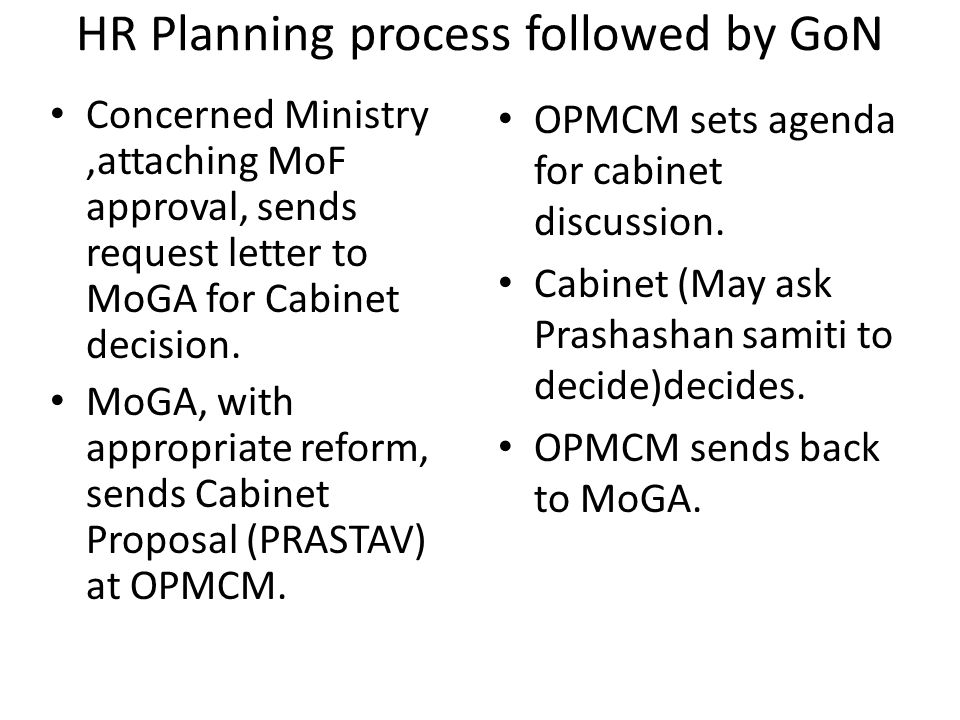 HR Planning process followed by GoN Concerned Ministry,attaching MoF approval, sends request letter to MoGA for Cabinet decision.