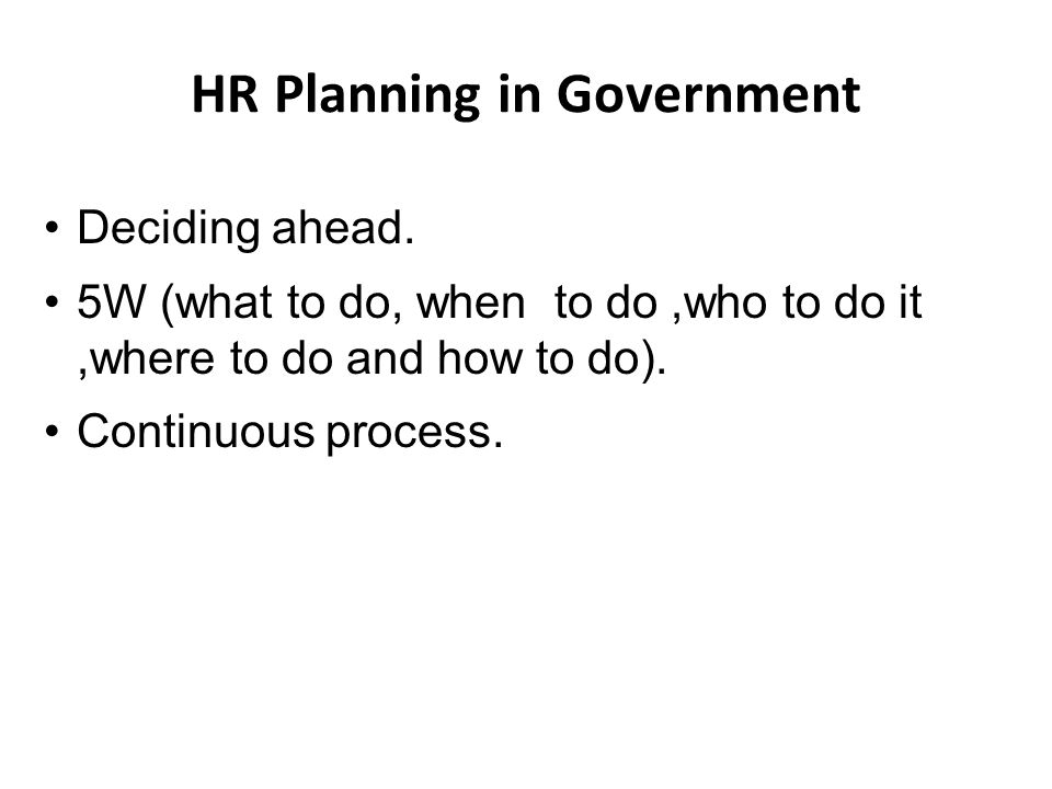 HR Planning in Government Deciding ahead.