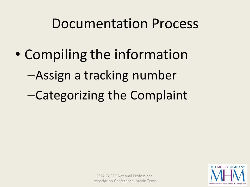 Documentation Process Compiling the information – Assign a tracking number – Categorizing the Complaint 2012 CACFP National Professional Association C