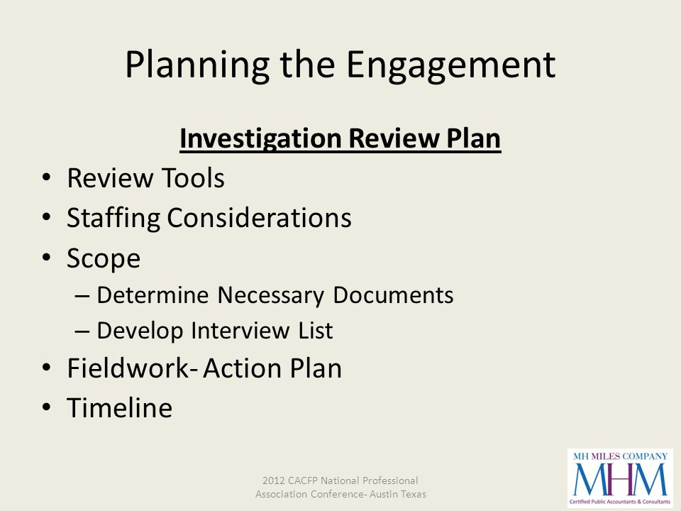 Planning the Engagement Investigation Review Plan Review Tools Staffing Considerations Scope – Determine Necessary Documents – Develop Interview List